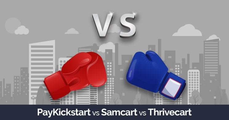 paykickstart vs samcart vs thrivecart